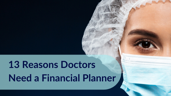 13 reasons doctors need a financial planner