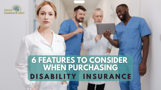 6-Features-to-Consider-When-Purchasing-Disability-Insurance