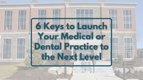 6-Keys-to-Launch-Your-Medical-or Dental-Practice-to-the-Next-Level-2021