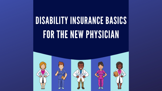 Disability-Insurance-Basics-New-Physicians-Feb2021