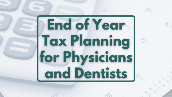 End of year tax planning for physicians and dentists