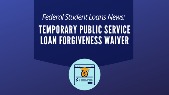 Federal Student Loans News - Temporary PSLF Waiver-1