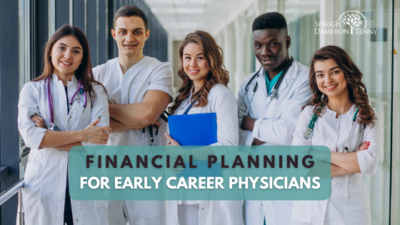 financial planning for early career physicians
