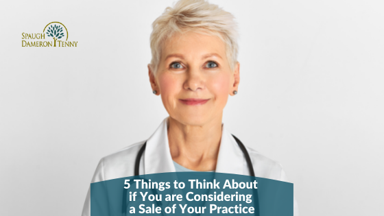 Five Things to Think About if You are Considering a Sale of Your Practice