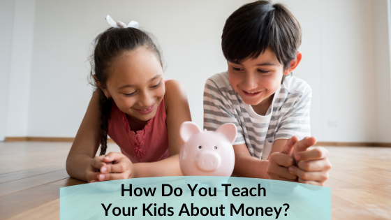 How Do You Teach Your Kids About Money
