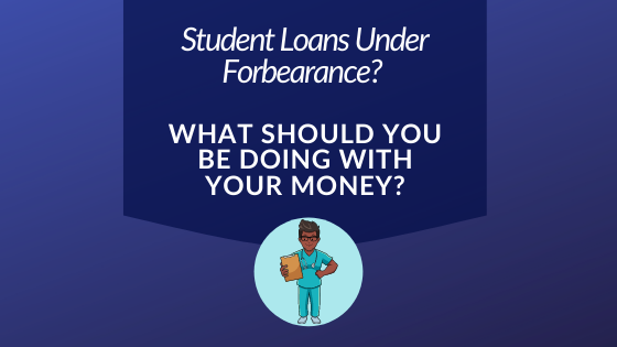 Student Loans Under Forbearance - What Next