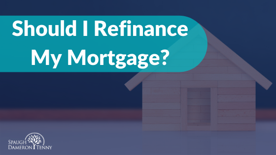 should i refinance my mortgage now?